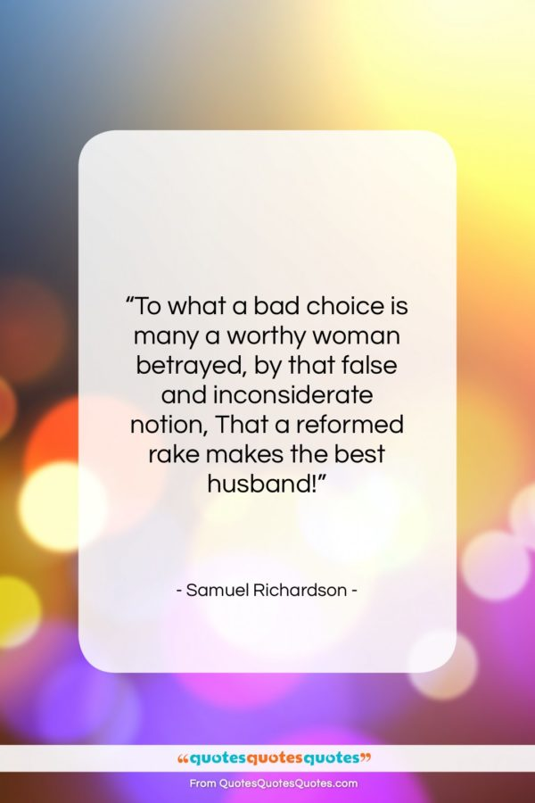 """Samuel Richardson quote: """"To what a bad choice is many…""""- at QuotesQuotesQuotes.com"""