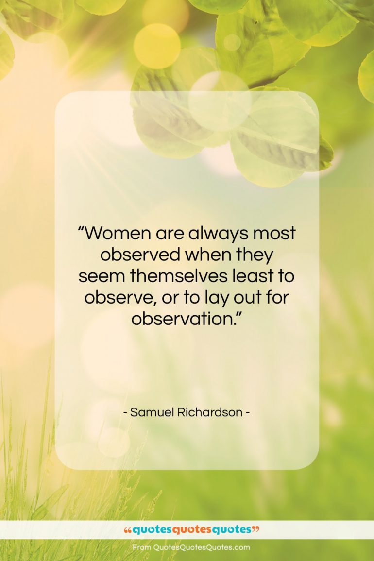 """Samuel Richardson quote: """"Women are always most observed when they…""""- at QuotesQuotesQuotes.com"""