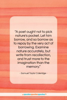 """Samuel Taylor Coleridge quote: """"A poet ought not to pick nature's…""""- at QuotesQuotesQuotes.com"""
