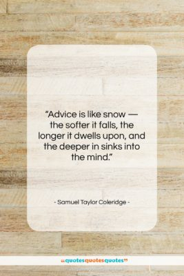 """Samuel Taylor Coleridge quote: """"Advice is like snow — the softer…""""- at QuotesQuotesQuotes.com"""