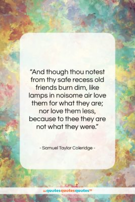 """Samuel Taylor Coleridge quote: """"And though thou notest from thy safe…""""- at QuotesQuotesQuotes.com"""