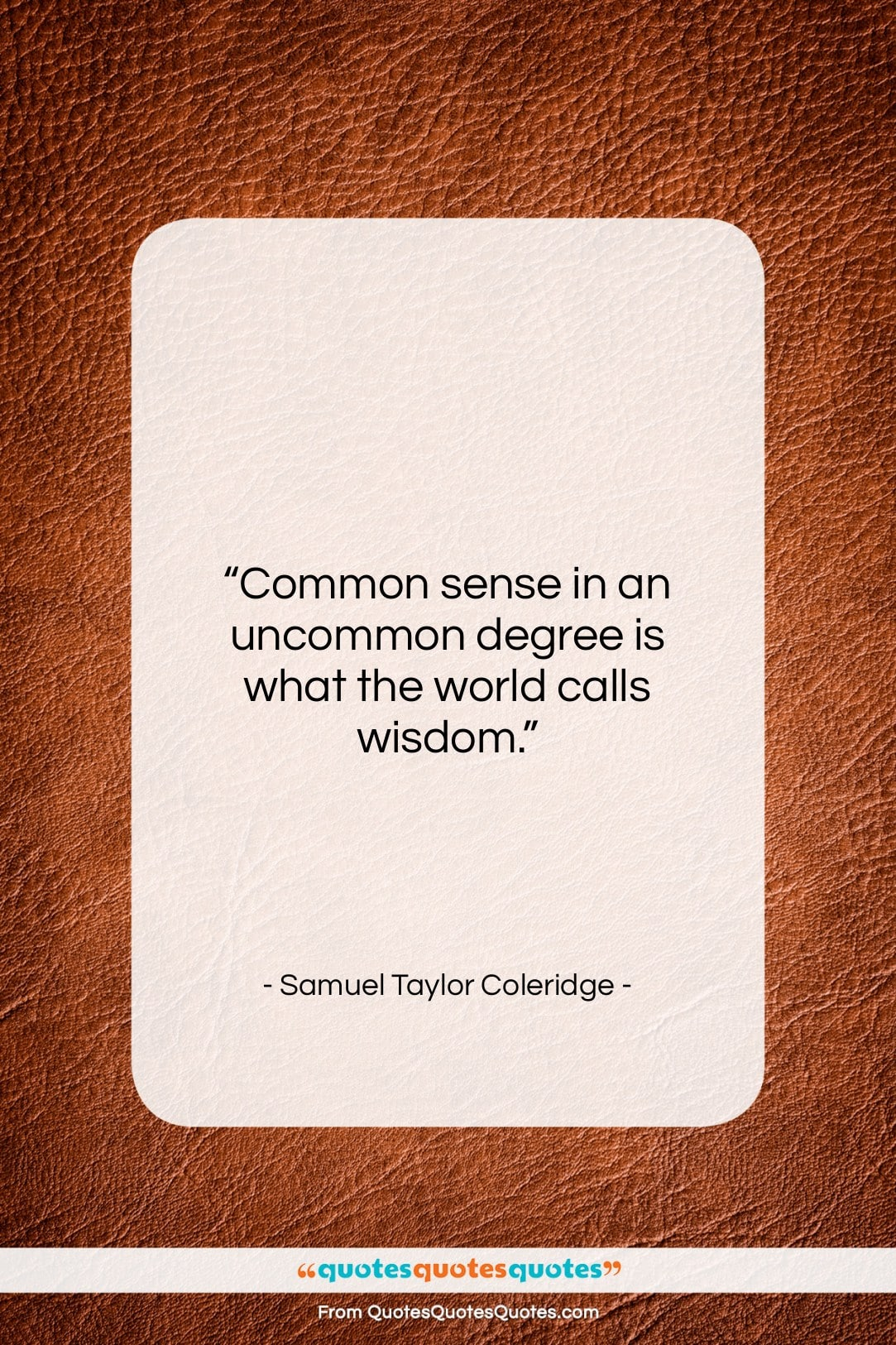"""Samuel Taylor Coleridge quote: """"Common sense in an uncommon degree is…""""- at QuotesQuotesQuotes.com"""