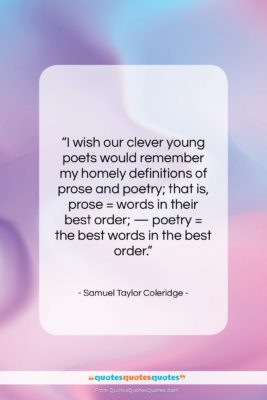 """Samuel Taylor Coleridge quote: """"I wish our clever young poets would…""""- at QuotesQuotesQuotes.com"""
