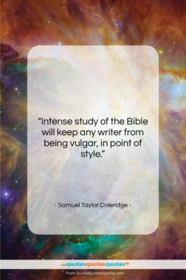 """Samuel Taylor Coleridge quote: """"Intense study of the Bible will keep…""""- at QuotesQuotesQuotes.com"""