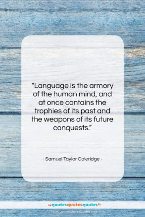 "Samuel Taylor Coleridge quote: ""Language is the armory of the human…""- at QuotesQuotesQuotes.com"