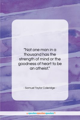 """Samuel Taylor Coleridge quote: """"Not one man in a thousand has…""""- at QuotesQuotesQuotes.com"""