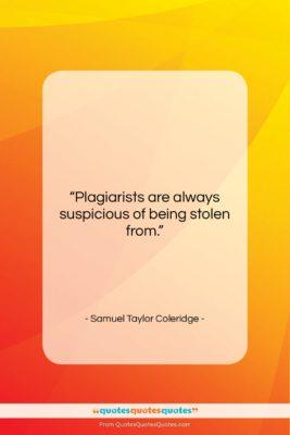 "Samuel Taylor Coleridge quote: ""Plagiarists are always suspicious of being stolen…""- at QuotesQuotesQuotes.com"
