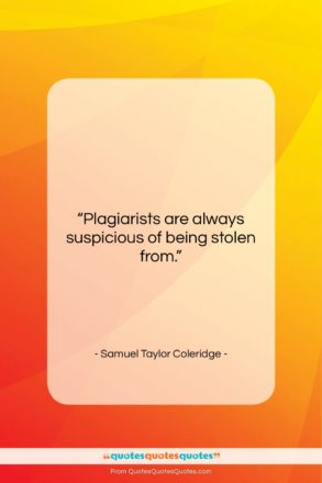 "Samuel Taylor Coleridge quote: ""Plagiarists are always suspicious of being stolen…""- at QuotesQuotesQuotes.com"