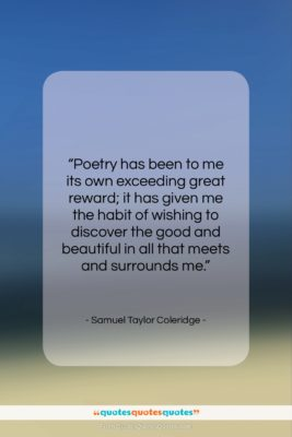 """Samuel Taylor Coleridge quote: """"Poetry has been to me its own…""""- at QuotesQuotesQuotes.com"""