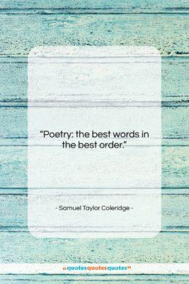 """Samuel Taylor Coleridge quote: """"Poetry: the best words in the best…""""- at QuotesQuotesQuotes.com"""