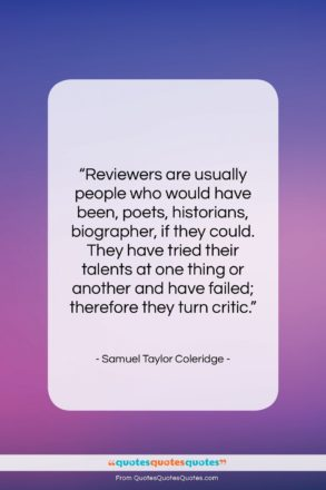 "Samuel Taylor Coleridge quote: ""Reviewers are usually people who would have…""- at QuotesQuotesQuotes.com"