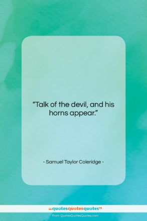 "Samuel Taylor Coleridge quote: ""Talk of the devil, and his horns…""- at QuotesQuotesQuotes.com"