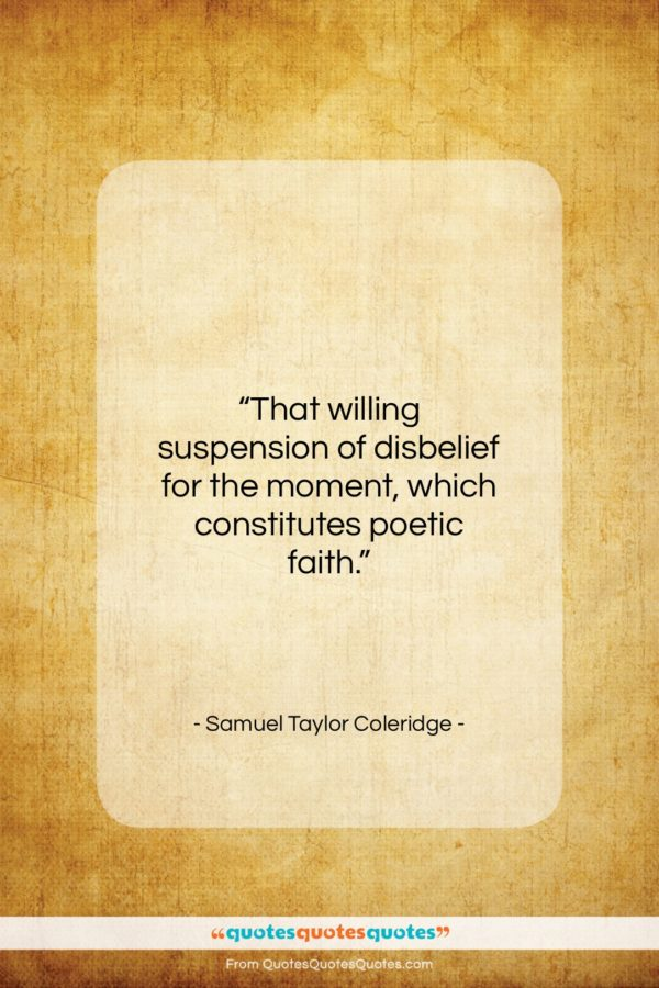 """Samuel Taylor Coleridge quote: """"That willing suspension of disbelief for the…""""- at QuotesQuotesQuotes.com"""