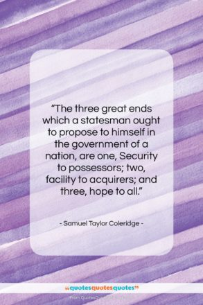 "Samuel Taylor Coleridge quote: ""The three great ends which a statesman…""- at QuotesQuotesQuotes.com"