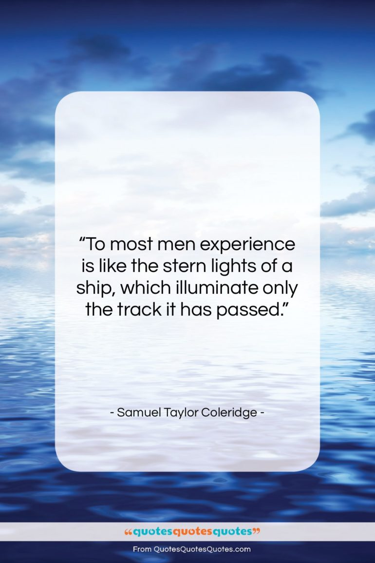 """Samuel Taylor Coleridge quote: """"To most men experience is like the…""""- at QuotesQuotesQuotes.com"""