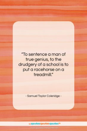 "Samuel Taylor Coleridge quote: ""To sentence a man of true genius,…""- at QuotesQuotesQuotes.com"