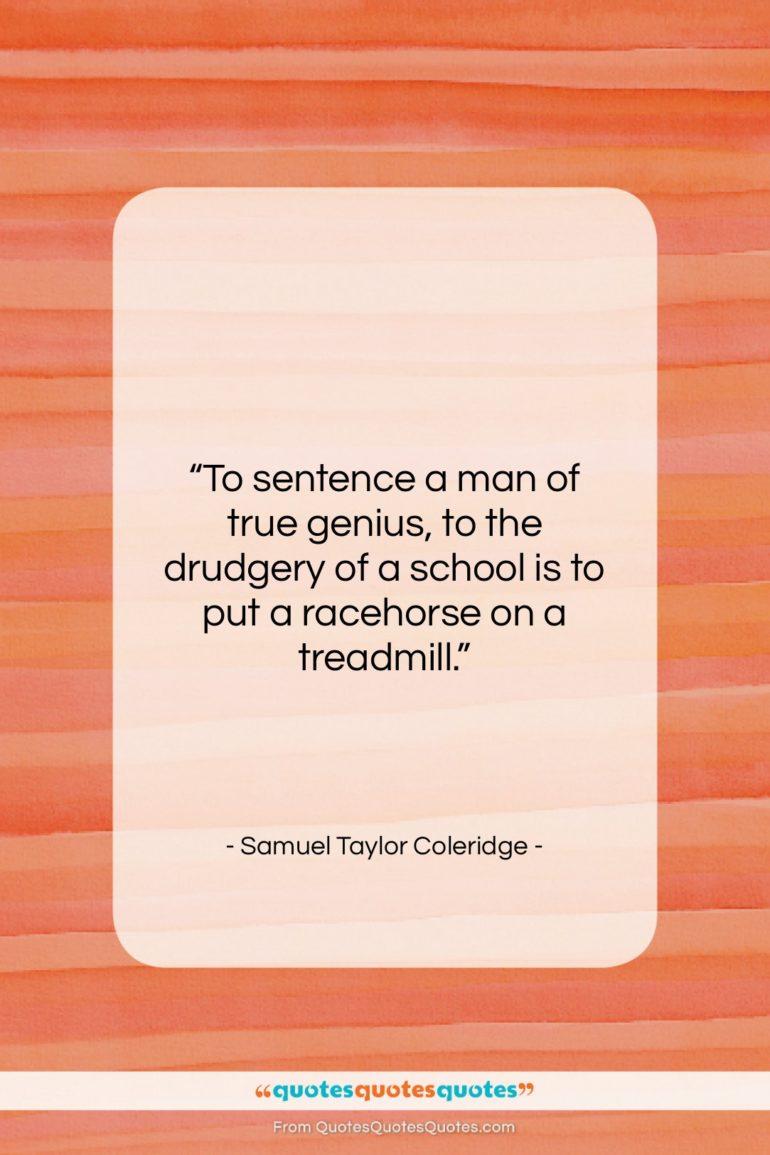 """Samuel Taylor Coleridge quote: """"To sentence a man of true genius,…""""- at QuotesQuotesQuotes.com"""