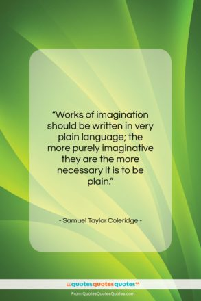 "Samuel Taylor Coleridge quote: ""Works of imagination should be written in…""- at QuotesQuotesQuotes.com"