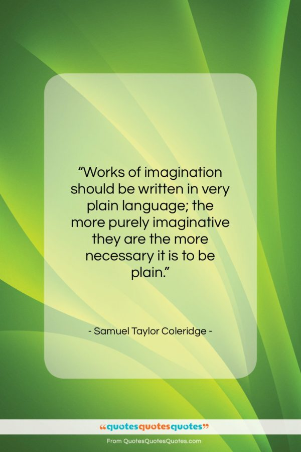 """Samuel Taylor Coleridge quote: """"Works of imagination should be written in…""""- at QuotesQuotesQuotes.com"""