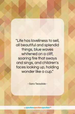 """Sara Teasdale quote: """"Life has loveliness to sell, all beautiful…""""- at QuotesQuotesQuotes.com"""