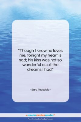 """Sara Teasdale quote: """"Though I know he loves me, tonight…""""- at QuotesQuotesQuotes.com"""