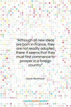 "Sarah Bernhardt quote: ""Although all new ideas are born in…""- at QuotesQuotesQuotes.com"