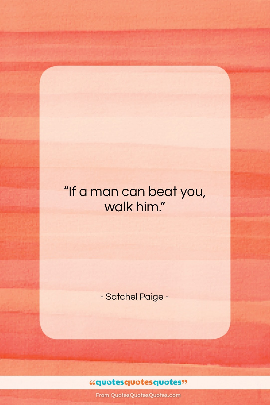 """Satchel Paige quote: """"If a man can beat you, walk…""""- at QuotesQuotesQuotes.com"""