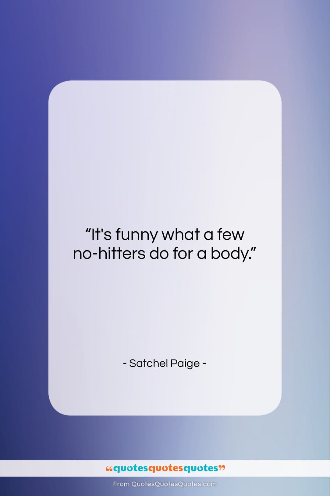 """Satchel Paige quote: """"It's funny what a few no-hitters do…""""- at QuotesQuotesQuotes.com"""