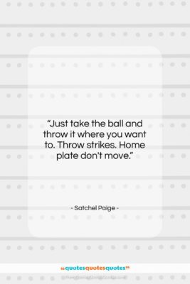 """Satchel Paige quote: """"Just take the ball and throw it…""""- at QuotesQuotesQuotes.com"""