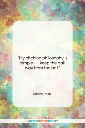 """Satchel Paige quote: """"My pitching philosophy is simple — keep…""""- at QuotesQuotesQuotes.com"""