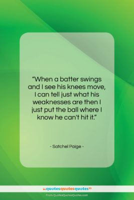 """Satchel Paige quote: """"When a batter swings and I see…""""- at QuotesQuotesQuotes.com"""