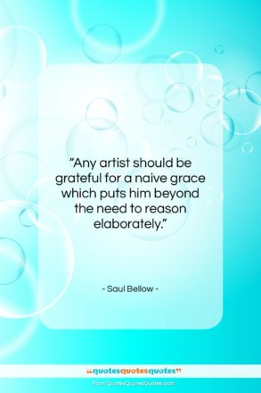 "Saul Bellow quote: ""Any artist should be grateful for a…""- at QuotesQuotesQuotes.com"