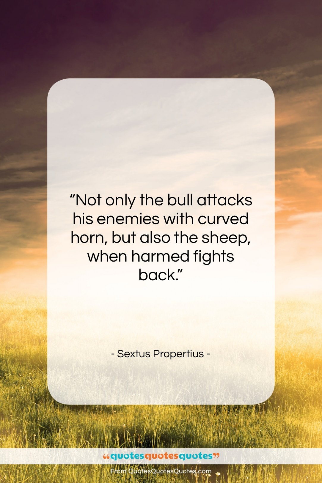 "Sextus Propertius quote: ""Not only the bull attacks his enemies…""- at QuotesQuotesQuotes.com"