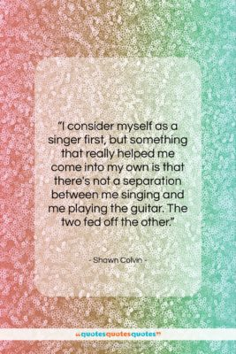 """Shawn Colvin quote: """"I consider myself as a singer first,…""""- at QuotesQuotesQuotes.com"""