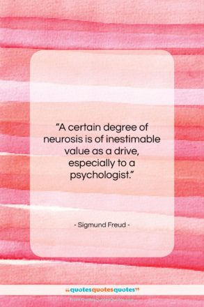 "Sigmund Freud quote: ""A certain degree of neurosis is of…""- at QuotesQuotesQuotes.com"
