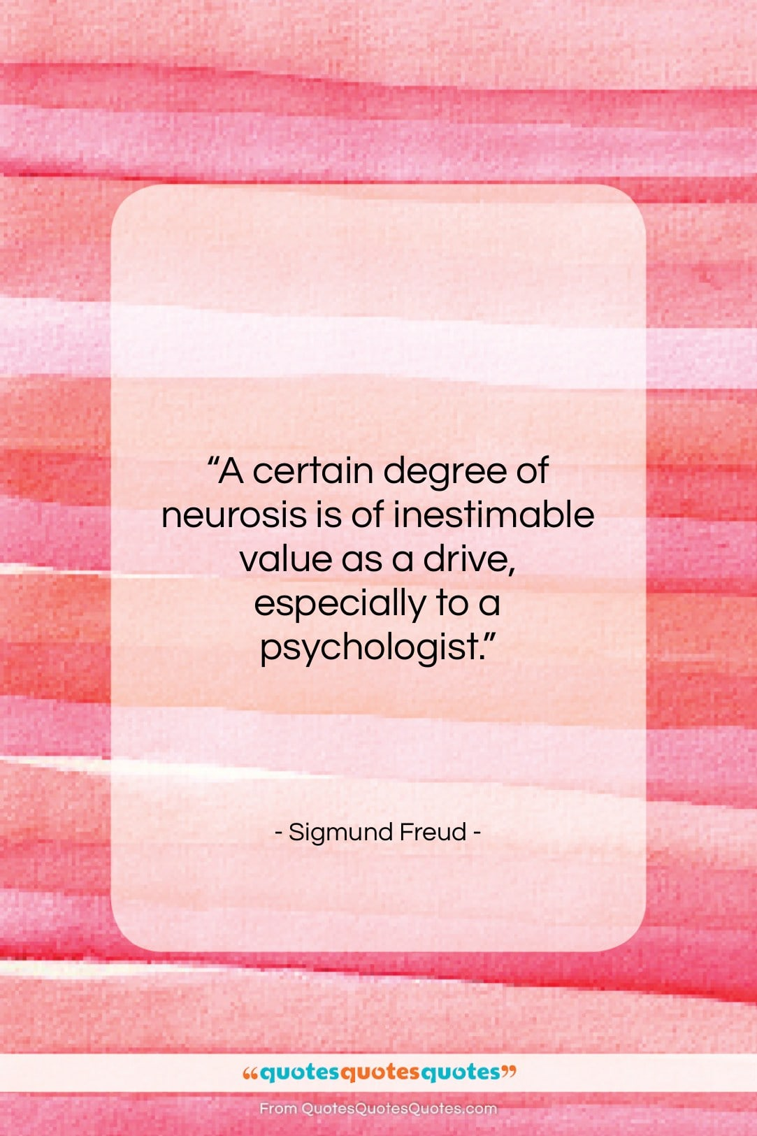 """Sigmund Freud quote: """"A certain degree of neurosis is of…""""- at QuotesQuotesQuotes.com"""