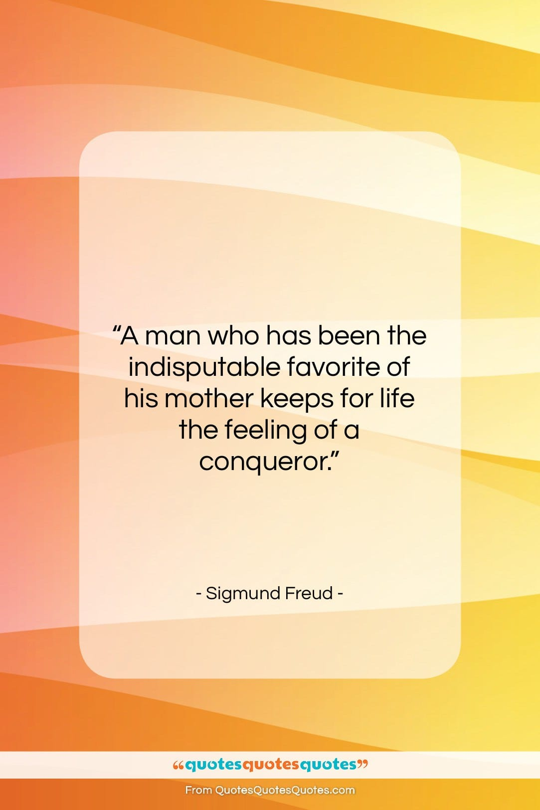 """Sigmund Freud quote: """"A man who has been the indisputable…""""- at QuotesQuotesQuotes.com"""