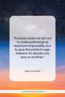 "Sigmund Freud quote: ""Analysis does not set out to make…""- at QuotesQuotesQuotes.com"