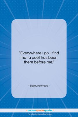 "Sigmund Freud quote: ""Everywhere I go, I find that a…""- at QuotesQuotesQuotes.com"