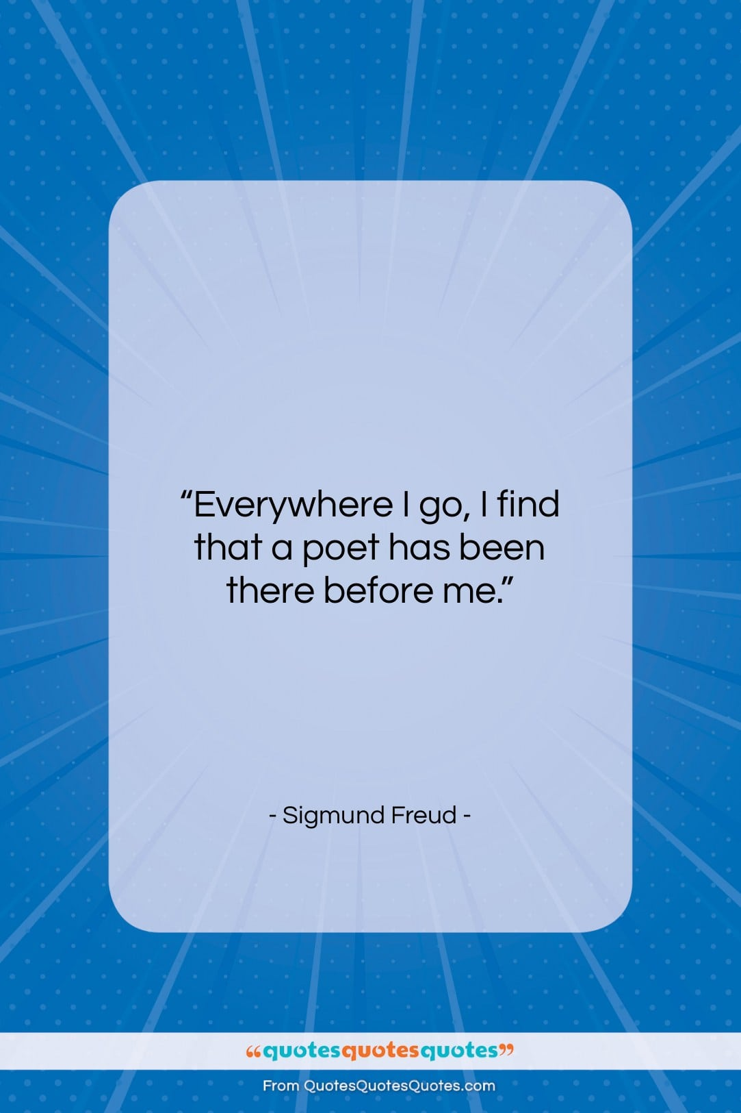 """Sigmund Freud quote: """"Everywhere I go, I find that a…""""- at QuotesQuotesQuotes.com"""