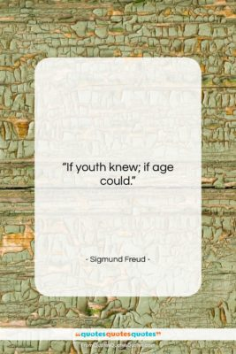 """Sigmund Freud quote: """"If youth knew; if age could….""""- at QuotesQuotesQuotes.com"""