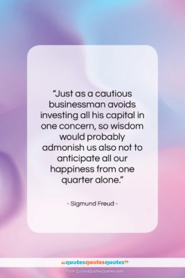 """Sigmund Freud quote: """"Just as a cautious businessman avoids investing…""""- at QuotesQuotesQuotes.com"""