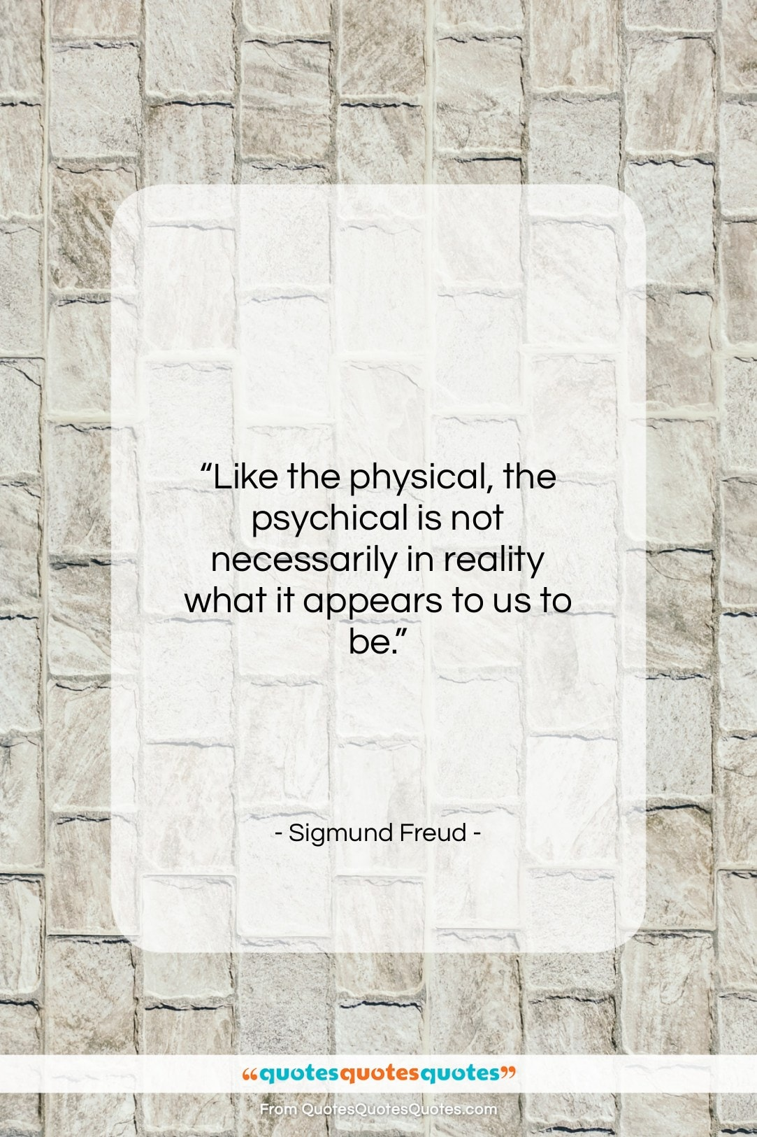 """Sigmund Freud quote: """"Like the physical, the psychical is not…""""- at QuotesQuotesQuotes.com"""