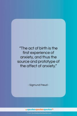 """Sigmund Freud quote: """"The act of birth is the first…""""- at QuotesQuotesQuotes.com"""