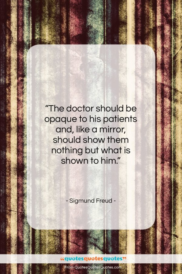 """Sigmund Freud quote: """"The doctor should be opaque to his…""""- at QuotesQuotesQuotes.com"""