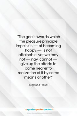"""Sigmund Freud quote: """"The goal towards which the pleasure principle…""""- at QuotesQuotesQuotes.com"""