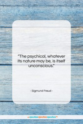 """Sigmund Freud quote: """"The psychical, whatever its nature may be,…""""- at QuotesQuotesQuotes.com"""