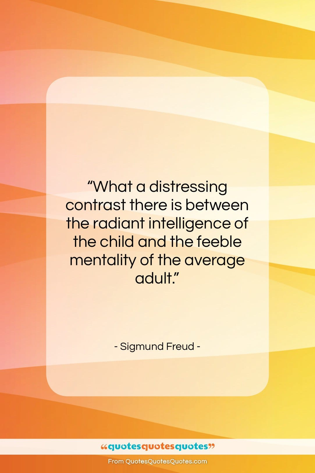"Sigmund Freud quote: ""What a distressing contrast there is between…""- at QuotesQuotesQuotes.com"