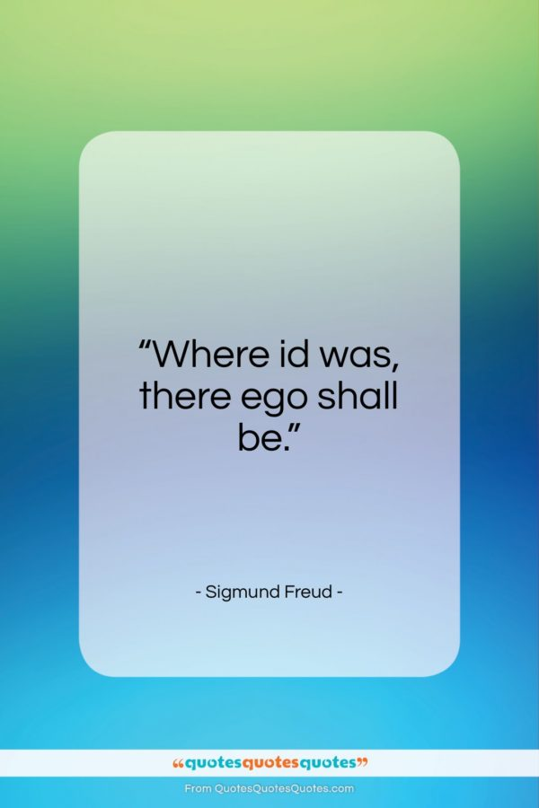 """Sigmund Freud quote: """"Where id was, there ego shall be…""""- at QuotesQuotesQuotes.com"""