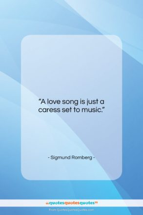 """Sigmund Romberg quote: """"A love song is just a caress…""""- at QuotesQuotesQuotes.com"""